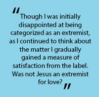 "In quotes: ""Though I was initially disappointed at being categorized as an extremist, as I contineud to think about the matter I gradually gained a measure of satisfaction from the label. Was not Jesus an extremist for Love?"""